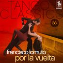 Tango Classics 381: Por la Vuelta (Historical Recordings)/Francisco Lomuto