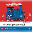 Lok 1414 geht auf Urlaub (Hörspiel)/Friedrich Feld