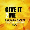 Give It to Me/Barbara Tucker, Oscar Lindahl & DJQ