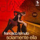 Tango Classics 392: Solamente Ella (Historical Recordings)/Francisco Lomuto