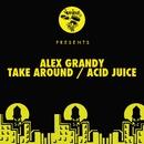 Take Around / Acid Juice/Alex Grandy