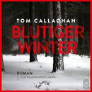 Blutiger Winter (Ungekürzt)/Tom Callaghan