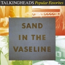 Popular Favorites 1976-1992: Sand In The Vaseline/Talking Heads