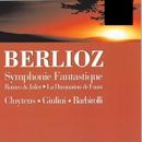 Berliotz: Symphony Fantastique/Romeo & Juliet - Cluytens/Giulini/Barborolli/Andre Cluytens/Carlo Maria Giulini/Sir John Barbirolli/Philharmonia Orchestra/Chicago Symphony Orchestra/Halle Orchestra