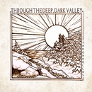 Through the Deep, Dark Valley/The Oh Hellos