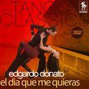 Tango Classics 352: El Dia Que Me Quieras (Historical Recordings)/Edgardo Donato