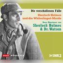 Sherlock Holmes und die Whitechapel-Morde (Hörspiel)/Sherlock Holmes - Die verschollenen Fälle