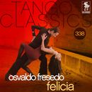Tango Classics 338: Felicia (Historical Recordings)/Osvaldo Fresedo