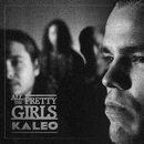 All The Pretty Girls/Kaleo