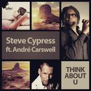 Think About U [feat. André Carswell] (Remixes)/Steve Cypress
