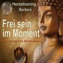 Frei sein im Moment - Psychologisches Mantra singen/Frank Beckers