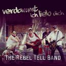 Verdammt ich lieb dich/The Rebel Tell Band