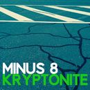 Kryptonite/Minus 8