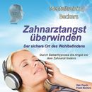 Zahnarzt-Angst überwinden - Der sichere Ort des Wohlbefindens/Frank Beckers