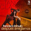 Tango Classics 374: Despues Arreglamos (Historical Recordings)/Francisco Lomuto