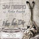 Nur bei dir [feat. Robin Faareh]/Jay Neero