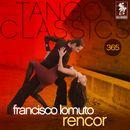 Tango Classics 365: Rencor (Historical Recordings)/Francisco Lomuto