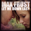 Let Me Down Easy/Max Frost