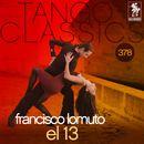 Tango Classics 378: El 13 (Historical Recordings)/Francisco Lomuto