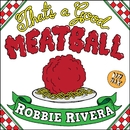 That's A Good Meatball/Robbie Rivera