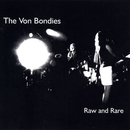 Raw And Rare/The Von Bondies