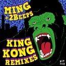 King Kong [Remixes]/MING + 2Beeps