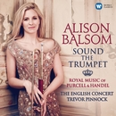 Sound the Trumpet - Royal Music of Purcell and Handel/Alison Balsom