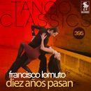 Tango Classics 395: Diez Años Pasan (Historical Recordings)/Francisco Lomuto