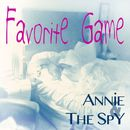 Favorite Game/Annie & The Spy