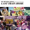 Essential Collection/LAST TRAIN HOME/Pat Metheny