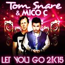 Let You Go 2k15 (The Remixes)/Tom Snare & Mico C