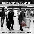 Never Leave Your Baggage Unattended/Ryan Carniaux Quintet
