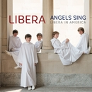 Angels Sing - Libera in America/リベラ