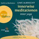 Innerwise Meditationen - Inner Yoga - Geführte Meditation (Gekürzte Fassung)/Uwe Albrecht