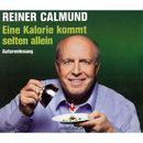 Eine Kalorie kommt selten allein (Gekürzte Fassung)/Reiner Calmund