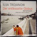 Der entfesselte Globus - Reportagen (Gekürzte Fassung)/Ilja Trojanow