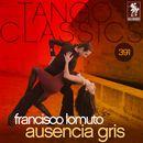 Tango Classics 391: Ausencia Gris (Historical Recordings)/Francisco Lomuto