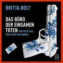 Das Büro der einsamen Toten - Der erste Fall für Pieter Posthumus (Gekürzt)/Britta Bolt