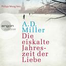 Die eiskalte Jahreszeit der Liebe (Ungekürzte Fassung)/Andrew Miller