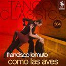 Tango Classics 384: Como las Aves (Historical Recordings)/Francisco Lomuto