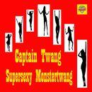 Supersexy Monstertwang/Captain Twang