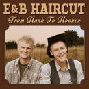 From Hank to Hooker/E&B Haircut