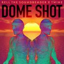 Dome Shot/Rell The Soundbender & Twine