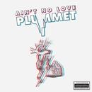 Plummet - EP/Ain't No Love