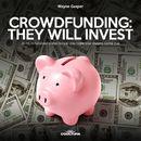 Crowdfunding: They Will Invest/Wayne Gasper