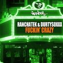 Fuckin' Crazy/RanchaTek, DurtysoxXx