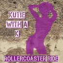 Rollercoaster Ride/Kutie with a K