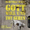 Gott will uns tot sehen (Ungekürzt)/Dimitrij Wall
