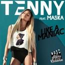 Like A Maniac (feat. Maska)/Tenny