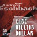 Eine Billion Dollar - Hörspiel des SWR/Andreas Eschbach